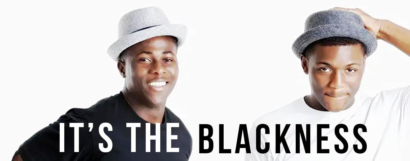 It's The Blackness